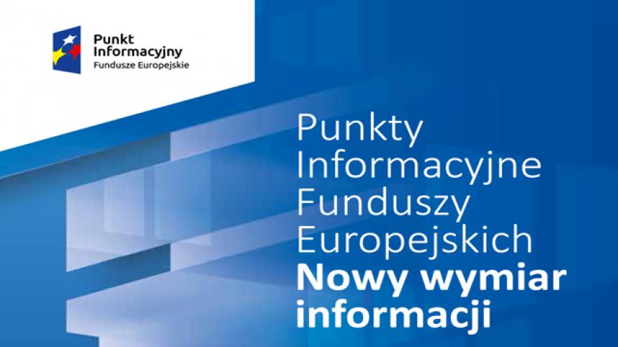 Punkty Informacyjne Funduszy Europejskich- nowy wymiar informacji